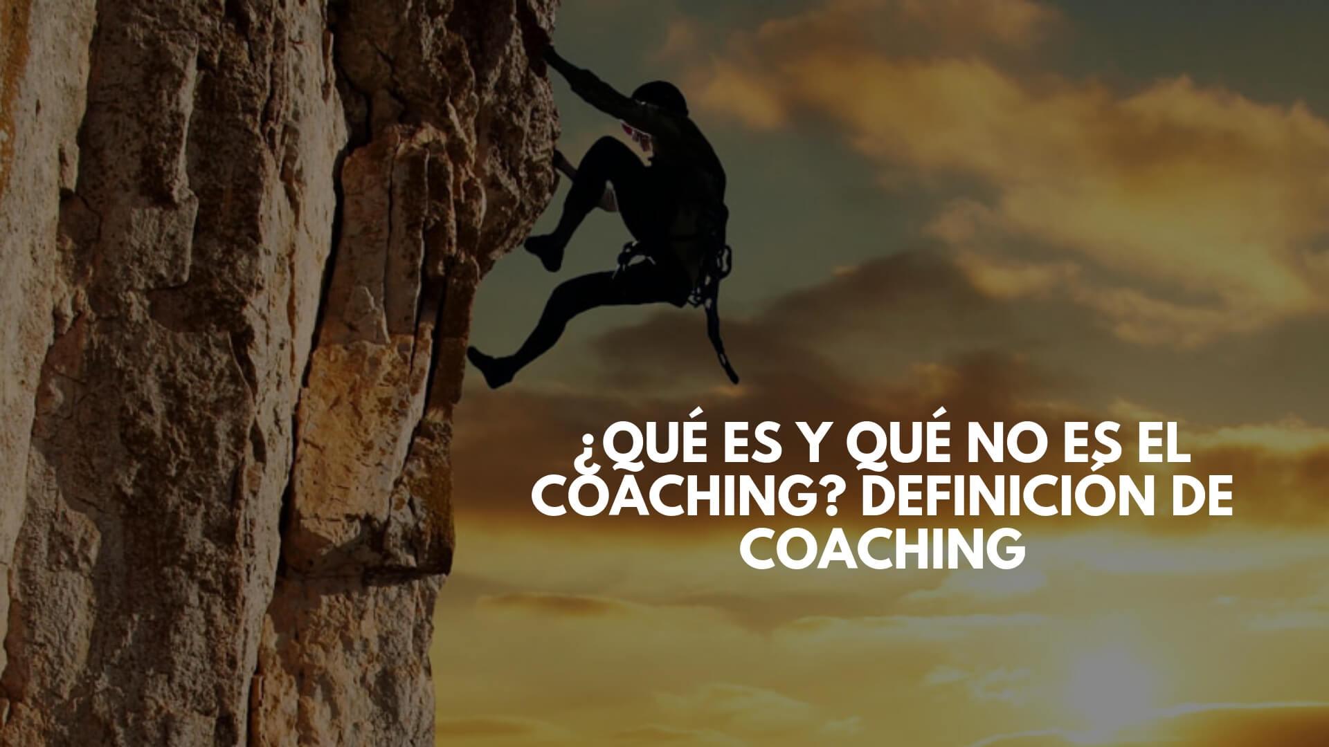 ¿Qué es y qué no es el coaching_ Definición de coaching