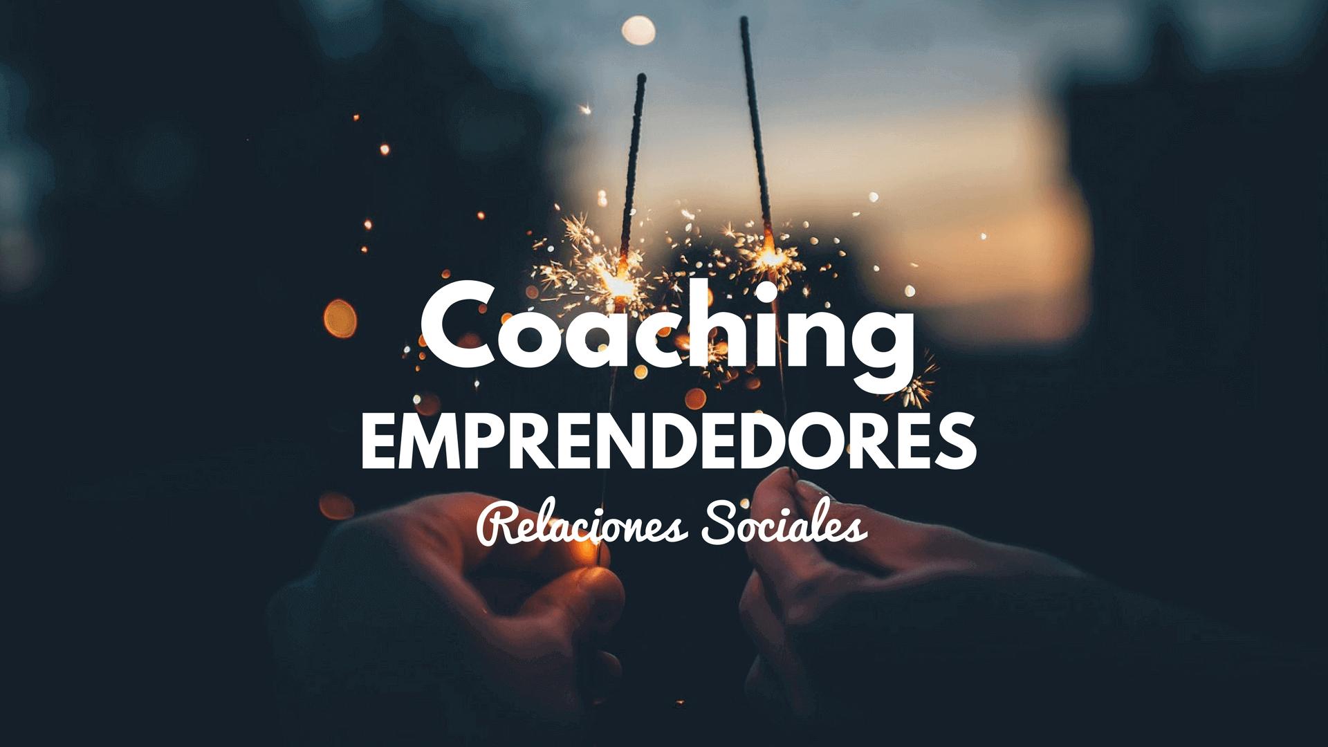Coaching para emprendedores (VII): ¿Cómo fomento las relaciones sociales positivas?