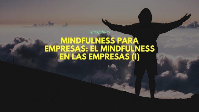 Mindfulness Para Empresas: El Mindfulness en las empresas (I)