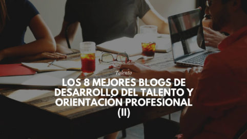 blogs de Desarrollo Talento y Orientación Profesional (II)