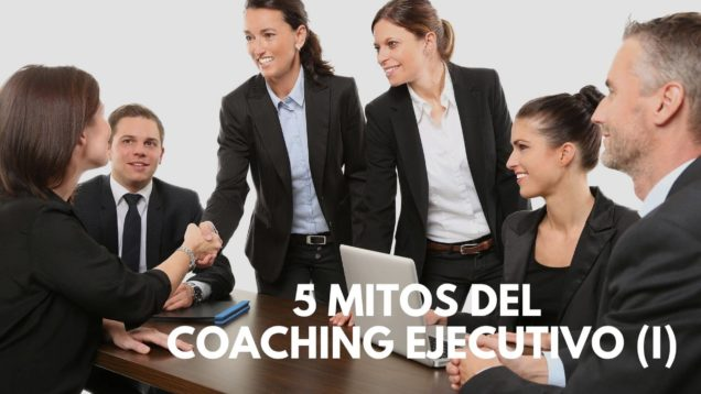 Mitos del Coaching Ejecutivo (I)
