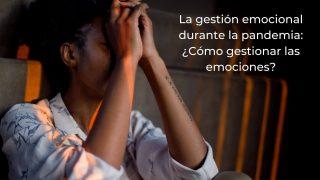 gestion emocional durante la pandemia gestionar las emociones pandemia
