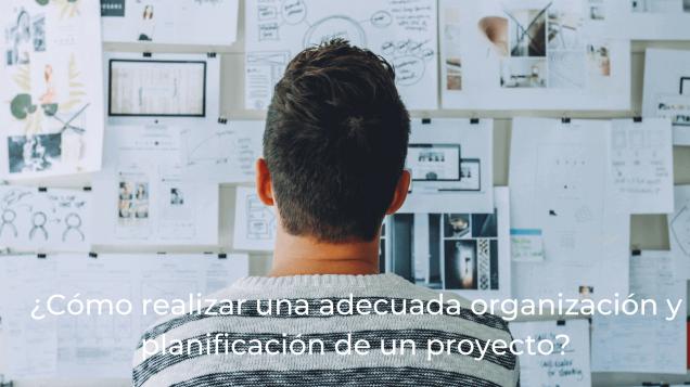 Cómo realizar una adecuada organización y planificación de proyecto